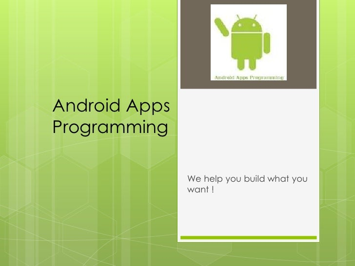 Android AppsProgramming               We help you build what you               want !