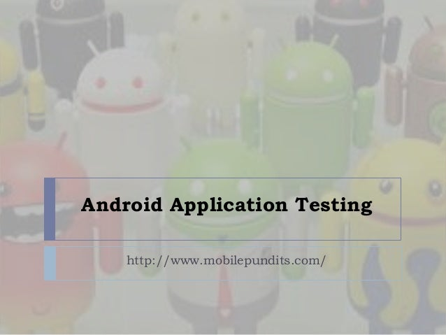 Android Application Testing http://www.mobilepundits.com/