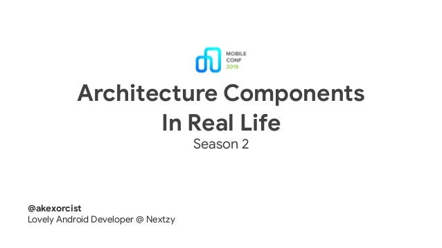 Architecture Components  In Real Life Season 2 @akexorcist  Lovely Android Developer @ Nextzy