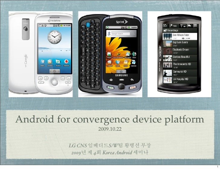 Android for convergence device platform                         2009.10.22              LG CNS          S/W             20...