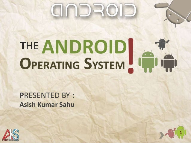 THE 1 ANDROID OPERATING SYSTEM!PRESENTED BY : Asish Kumar Sahu