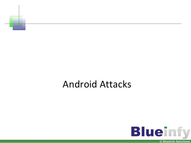 © Blueinfy Solutions Android Attacks