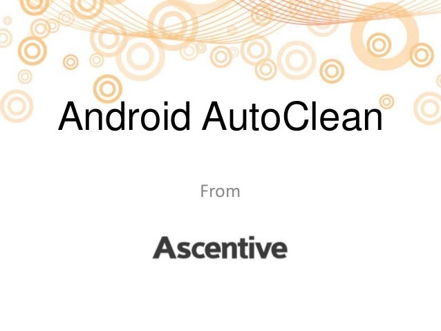 Android AutoCleanFrom