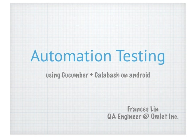 Automation Testing  using Cucumber + Calabash on android  Frances Lin QA Engineer @ Omlet Inc.