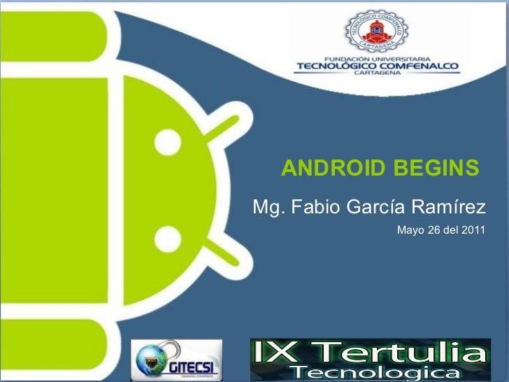 ANDROID BEGINS  Mg. Fabio García Ramírez Mayo 26 del 2011