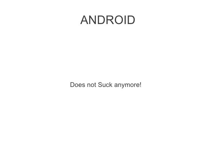 ANDROIDDoes not Suck anymore!