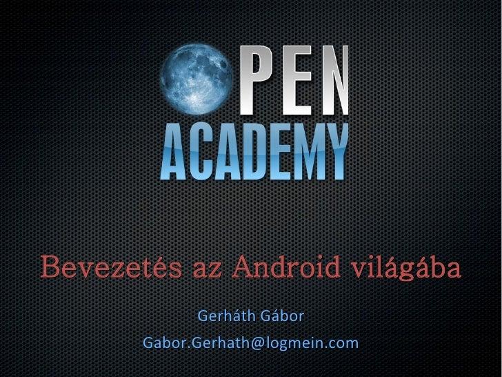 Bevezetés az Android világába             Gerháth Gábor       Gabor.Gerhath@logmein.com