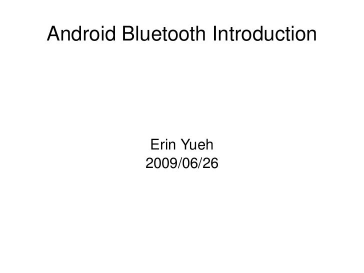 Android Bluetooth Introduction                    Erin Yueh               2009/06/26