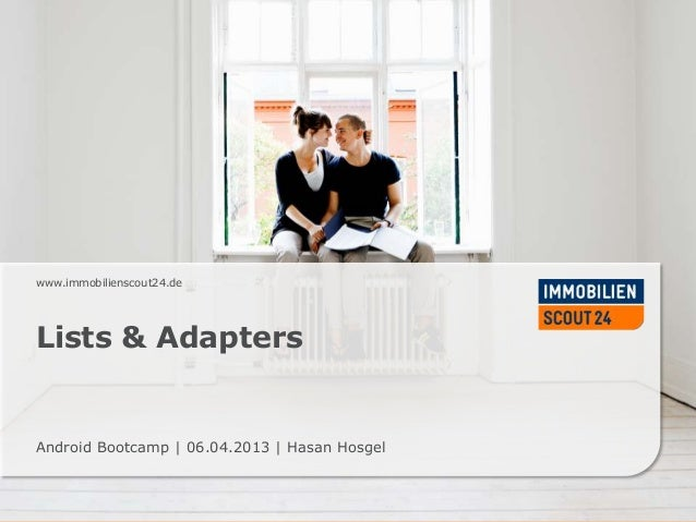 www.immobilienscout24.deLists & AdaptersAndroid Bootcamp   06.04.2013   Hasan Hosgel