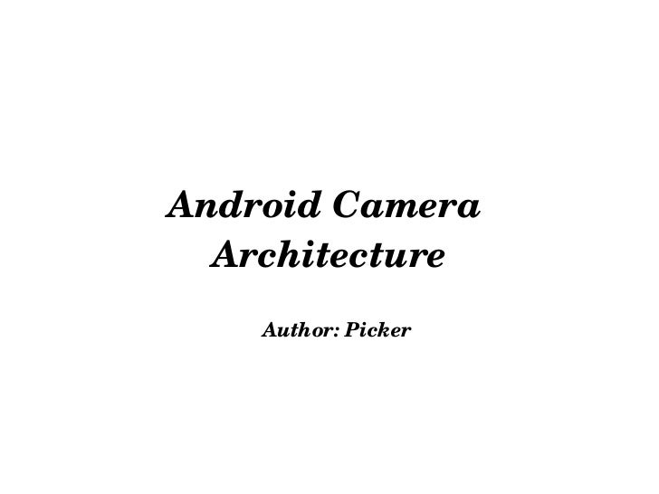 Android Camera  Architecture Author: Picker
