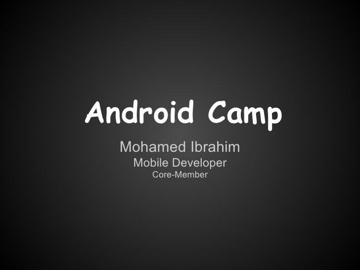 Android Camp  Mohamed Ibrahim   Mobile Developer      Core-Member