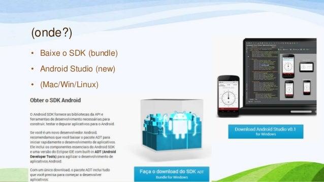 (onde?)• Baixe o SDK (bundle)• Android Studio (new)• (Mac/Win/Linux)