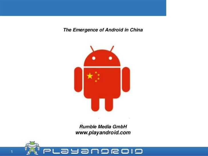 The Emergence of Android in China<br />  <br />2011.06.10, Michael Veal,<br />Rumble Media GmbH<br />www.playandroid.com<b...