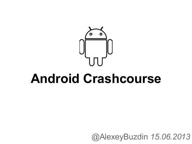 Android Crashcourse@AlexeyBuzdin 15.06.2013