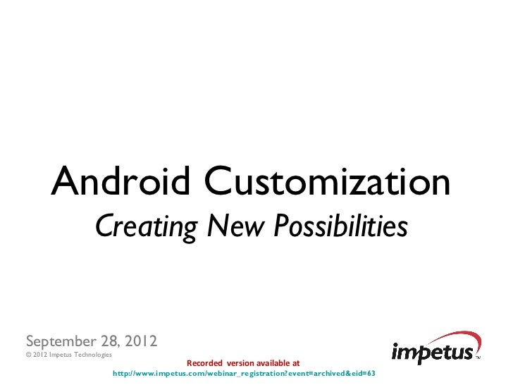Android Customization                     Creating New PossibilitiesSeptember 28, 2012© 2012 Impetus Technologies         ...