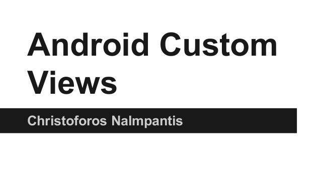 Android Custom Views Christoforos Nalmpantis