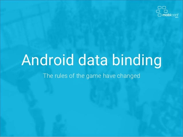 Android data binding The rules of the game have changed