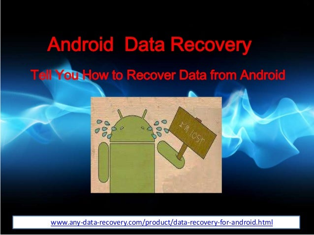 Android Data Recovery Tell You How to Recover Data from Android httpwww.any-data-recovery.com/product/data-recovery-for-an...
