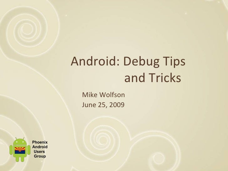 Android: Debug Tips    and Tricks Mike Wolfson June 25, 2009