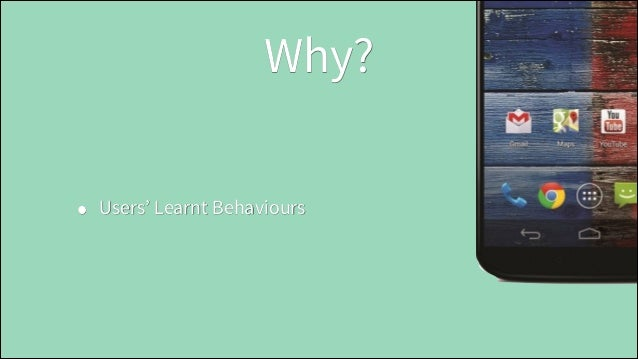 Why? •  Users' Learnt Behaviours