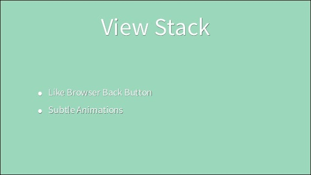View Stack • •  Like Browser Back Button Subtle Animations