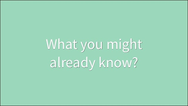 What you might already know?