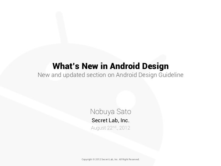 What's New in Android DesignNew and updated section on Android Design Guideline                      Nobuya Sato          ...