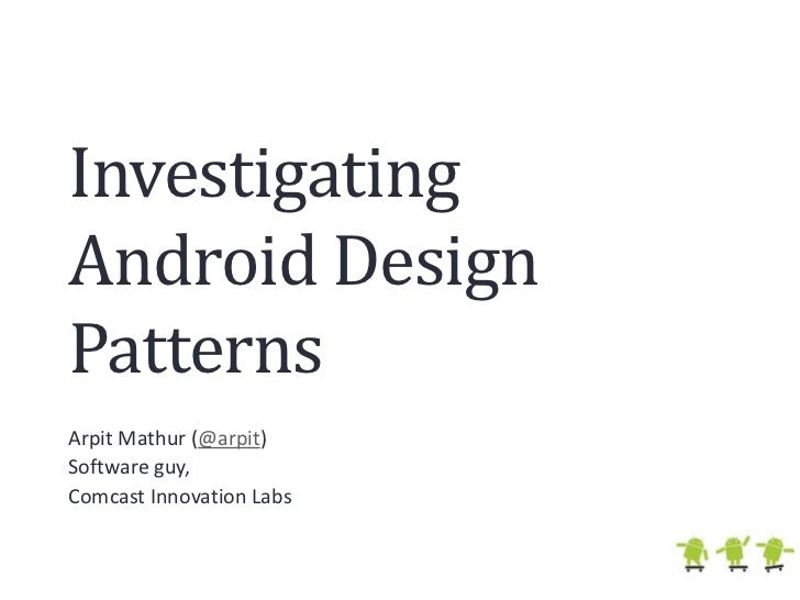 Investigating Android Design Patterns<br />Arpit Mathur (@arpit)<br />Software guy, <br />Comcast Innovation Labs<br />