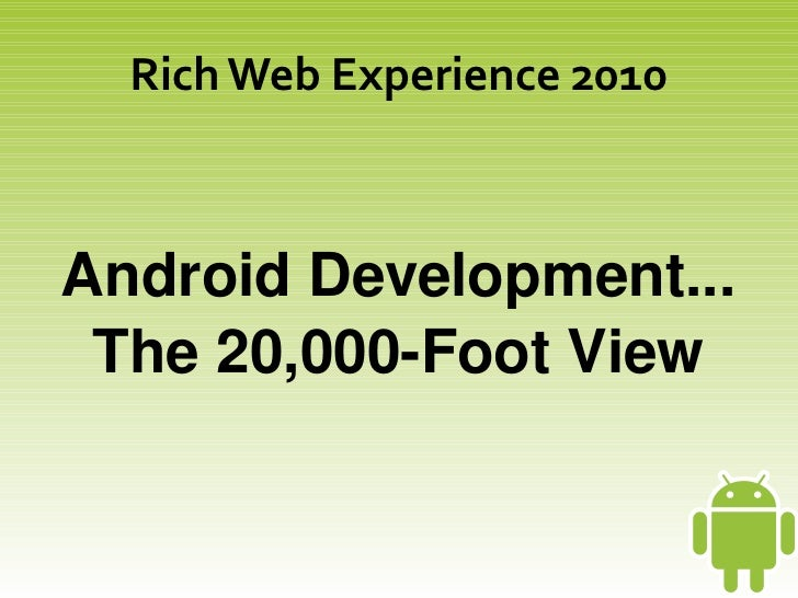 Rich Web Experience 2010    AndroidDevelopment...     The20,000FootView