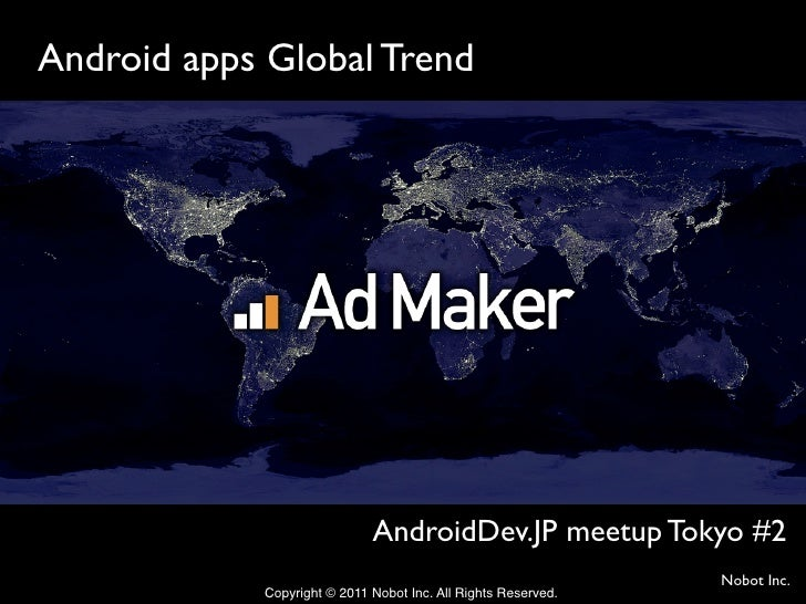 Android apps Global Trend                              AndroidDev.JP meetup Tokyo #2                                    ...