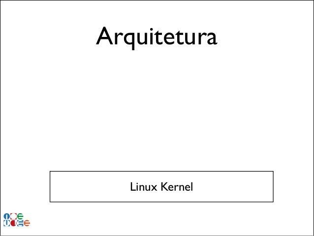 Arquitetura  Linux Kernel