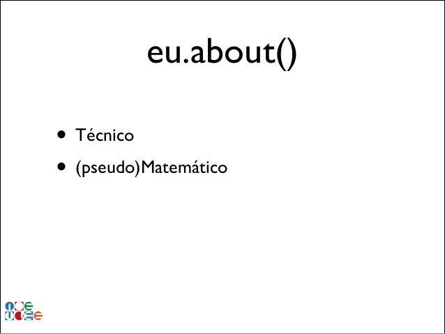 eu.about() • Técnico • (pseudo)Matemático