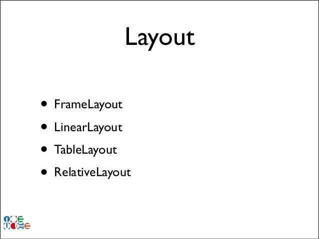 Layout • FrameLayout! • LinearLayout! • TableLayout! • RelativeLayout