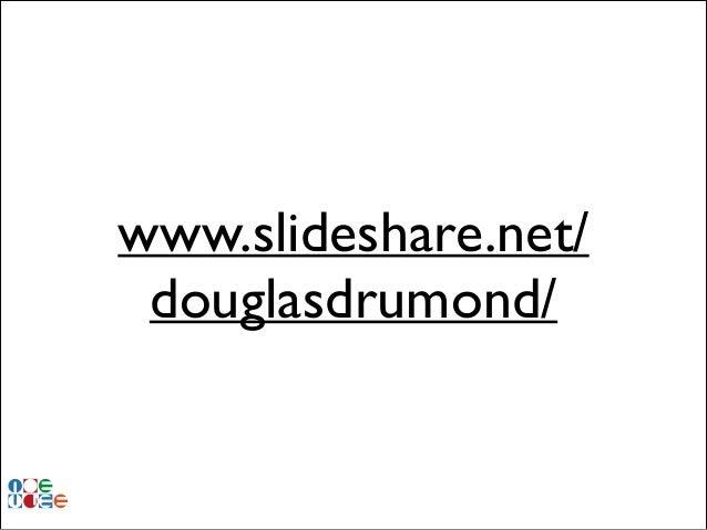 www.slideshare.net/ douglasdrumond/
