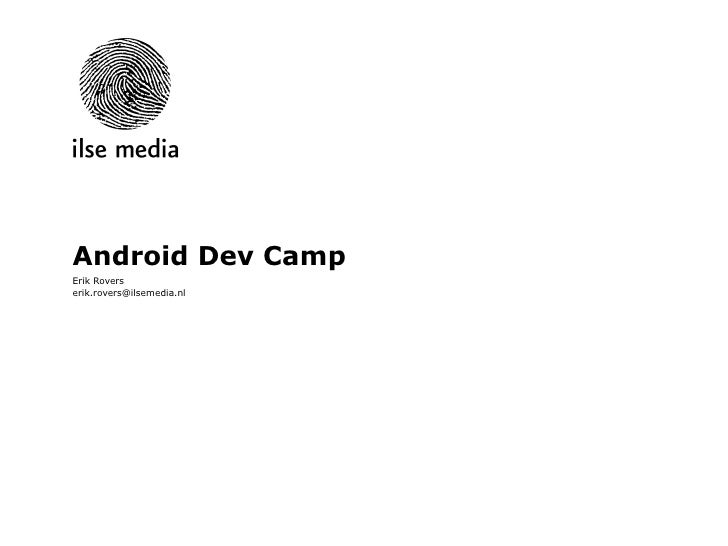 Android Dev Camp Erik Rovers [email_address]