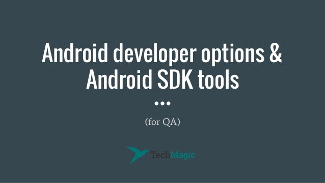 Android developer options & Android SDK tools (for QA)