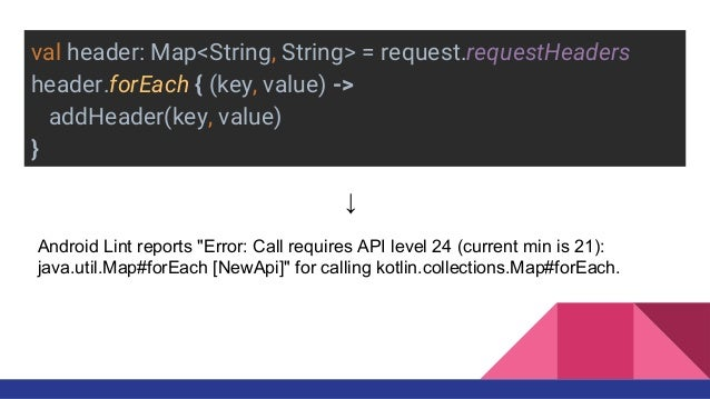 val header: Map<String, String> = request.requestHeaders header.forEach { (key, value) -> addHeader(key, value) } ↓ Androi...