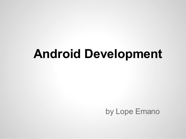 Android Development          by Lope Emano