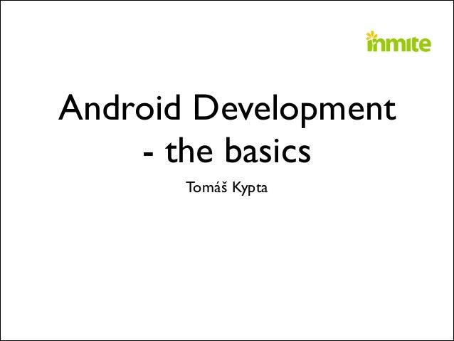 Android Development - the basics Tomáš Kypta