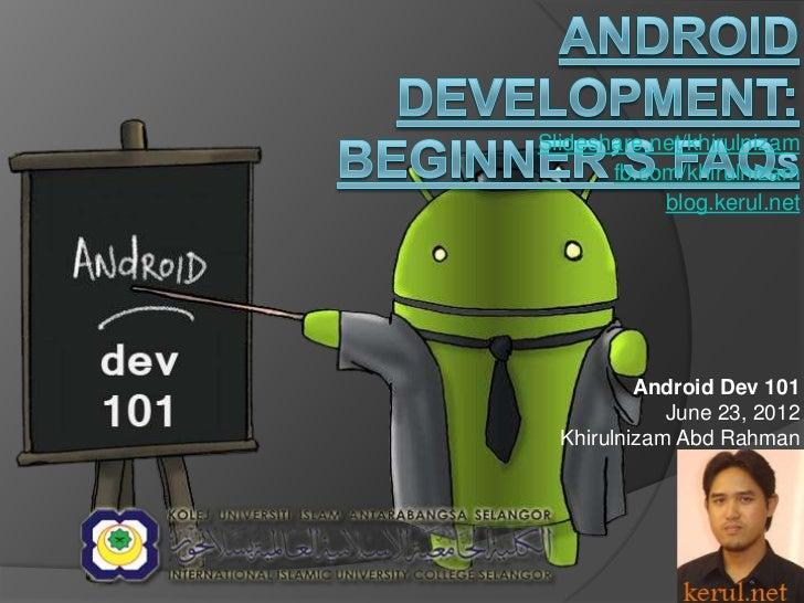 Slideshare.net/khirulnizam       fb.com/khirulnizam            blog.kerul.net          Android Dev 101             June 23...