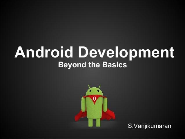 Android Development Beyond the Basics S.Vanjikumaran