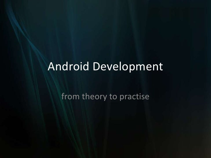 Android Development  from theory to practise