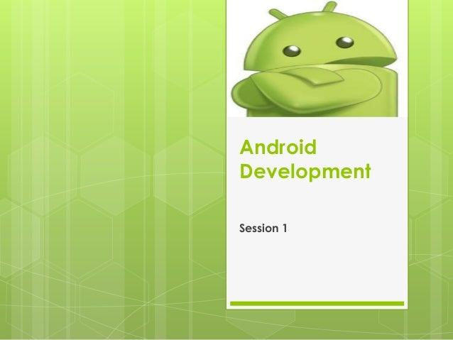 AndroidDevelopmentSession 1