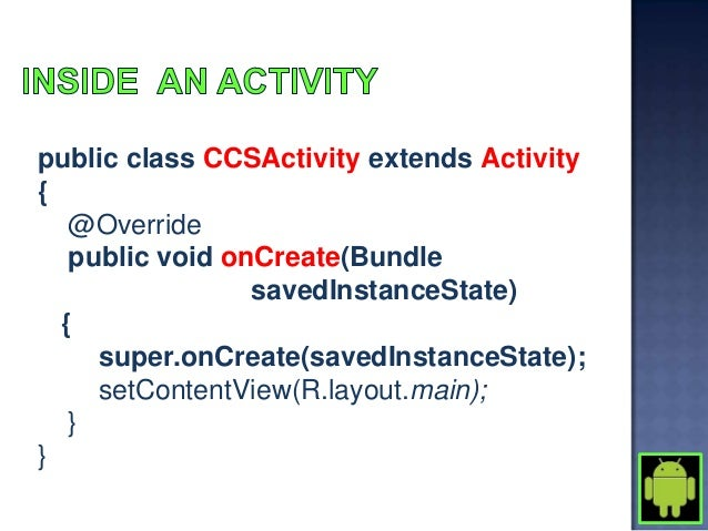 SRC• The project source codeGEN• Auto generated code• Example: R.javaIncluded librariesResources• Drawables• Layout• Value...