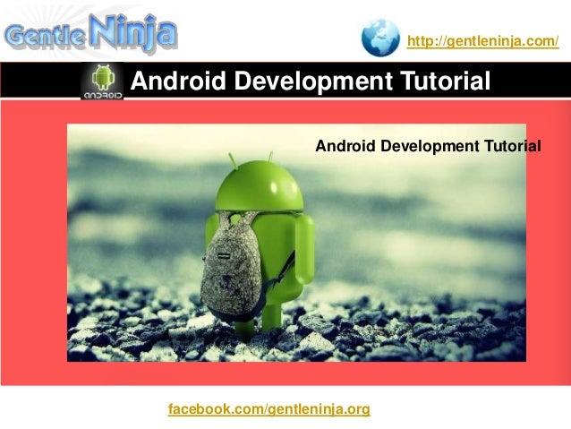 http://gentleninja.com/ Android Development Tutorial Android Development Tutorial facebook.com/gentleninja.org