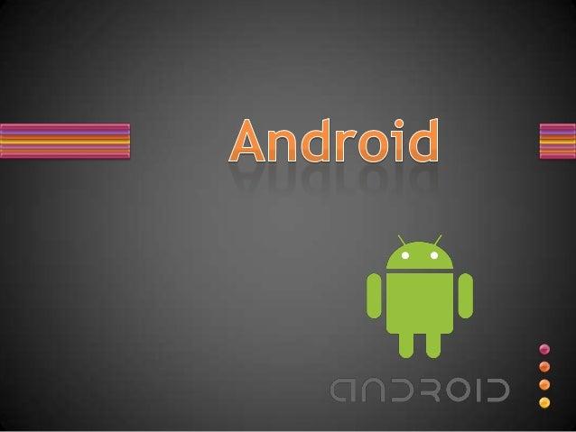 Android• Android es un sistema operativo móvil basado en Linux, que  junto con aplicaciones middleware está enfocado para ...