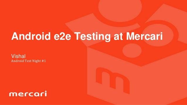 マスター タイトルの書式設定 • マスター テキストの書式設定 Vishal Android Test Night #1 Android e2e Testing at Mercari