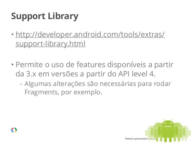 Palestra apresentada no MobCamp - 05.08.2014 Support Library • http://developer.android.com/tools/extras/ support-library....