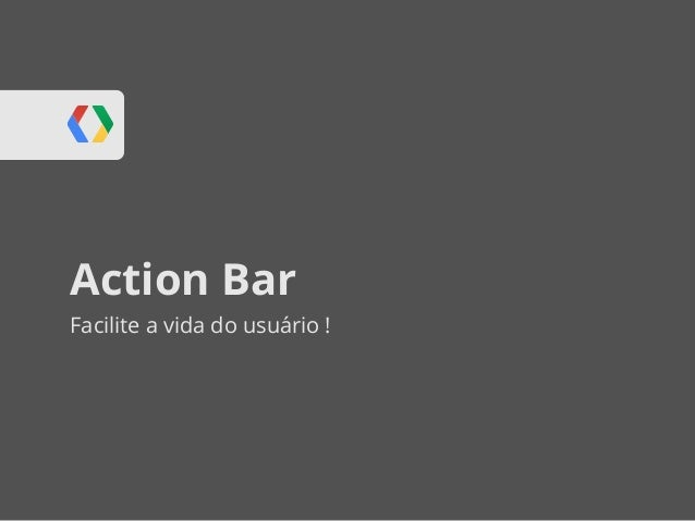 Action Bar Facilite a vida do usuário !