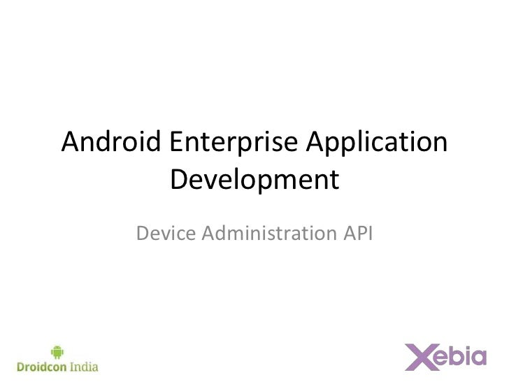 Android Enterprise Application        Development     Device Administration API